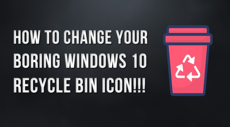 How to change Windows  10 recycle bin icon and fix refreshing issue!